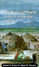 The Natural World of the California Indians, Volume 46 NATURAL WORLD OF THE CALIFORNI (California Natural History Guides) [ Robert F. Heizer ]