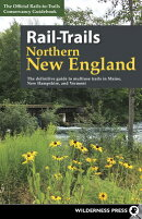 Rail-Trails Northern New England: The Definitive Guide to Multiuse Trails in Maine, New Hampshire, a
