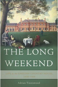 TheLongWeekend:LifeintheEnglishCountryHouse,1918-1939[AdrianTinniswood]