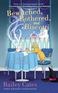 Bewitched,Bothered,andBiscotti:AMagicalBakeryMystery[BaileyCates]
