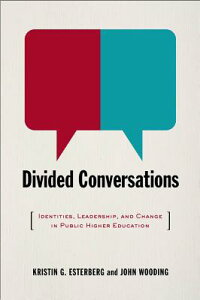 DividedConversations:Identities,Leadership,andChangeinPublicHigherEducation[KristinG.Esterberg]