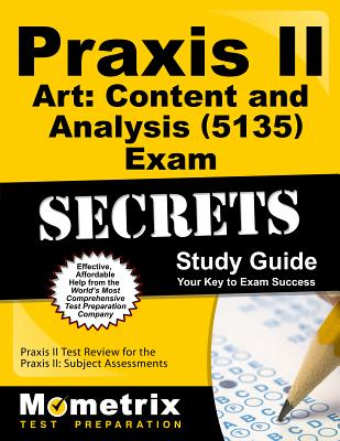Praxis II Art: Content and Analysis (0135) Exam Secrets Study Guide: Praxis II Test Review for the P PRAXIS II ART CONTENT & ANALYS (Secrets (Mometrix)) [ Praxis II Exam Secrets Test Prep ]