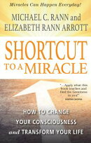 Shortcut to a Miracle: How to Change Your Consciousness and Transform Your Life