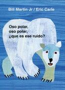 Oso Polar, Oso Polar, Que Es Ese Ruido? = Polar Bear, Polar Bear, What Do You Hear?