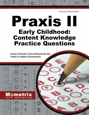 Praxis II Early Childhood: Content Knowledge (0022) Practice Questions: Praxis II Practice Tests & R PRAXIS 2 EARLY CHILDHOOD CONTE [ Mometrix Media LLC ]