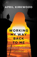 Working My Way Back to Me: A Frank Memoir of Self-Discovery