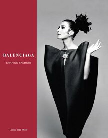 BALENCIAGA:SHAPING FASHION(H) [ LESLEY MILLER ]