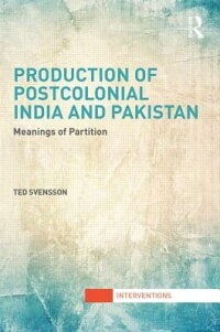 ProductionofPostcolonialIndiaandPakistan:MeaningsofPartition[TedSvensson]