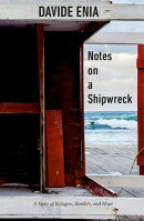 Notes on a Shipwreck: A Story of Refugees, Borders, and Hope