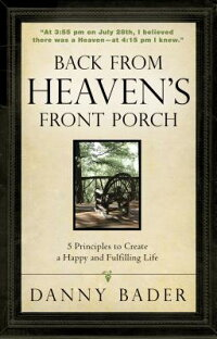 BackfromHeaven'sFrontPorch:5PrinciplestoCreateaHappyandFulfillingLife[DannyBader]