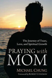 PrayingwithMom:TheJourneyofTears,Love,andSpiritualGrowth[MichaelChung]