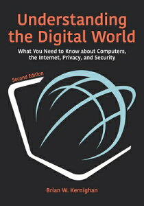 Understanding the Digital World: What You Need to Know about Computers, the Internet, Privacy, and S UNDERSTANDING THE DIGITAL WORL [ Brian W. Kernighan ]