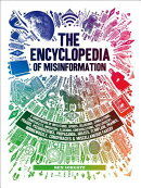 The Encyclopedia of Misinformation: A Compendium of Imitations, Spoofs, Delusions, Simulations, Coun