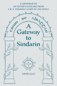 A Gateway to Sindarin: A Grammar of an Elvish Language from J.R.R. Tolkien's Lord of the Rings GATEWAY TO SINDARIN [ David Salo ]