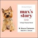 Max's Story: A Dog�s Purpose Novel