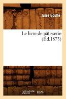 Le Livre de Patisserie (Ed.1873)