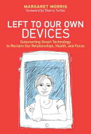 Left to Our Own Devices: Outsmarting Smart Technology to Reclaim Our Relationships, Health, and Focu