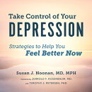 Take Control of Your Depression: Strategies to Help You Feel Better Now