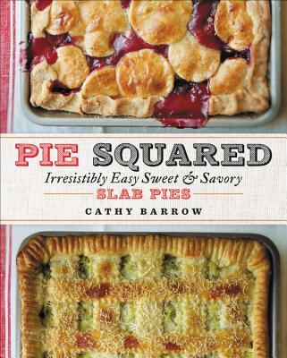 Pie Squared: Irresistibly Easy Sweet & Savory Slab Pies PIE SQUARED [ Cathy Barrow ]