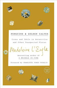 Penguins and Golden Calves: Icons and Idols in Antarctica and Other Unexpected Places PENGUINS & GOLDEN CALVES [ Madeleine L'Engle ]
