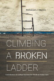 Climbing a Broken Ladder: Contributors of College Success for Youth in Foster Care CLIMBING A BROKEN LADDER (American Campus) [ Nathanael J. Okpych ]