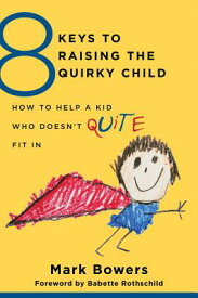 8 Keys to Raising the Quirky Child: How to Help a Kid Who Doesn't (Quite) Fit in 8 KEYS TO RAISING THE QUIRKY C (8 Keys to Mental Health) [ Mark Bowers ]