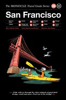 The Monocle Travel Guide to San Francisco: The Monocle Travel Guide Series