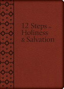 The 12 Steps to Holiness and Salvation