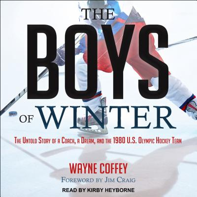 The Boys of Winter: The Untold Story of a Coach, a Dream, and the 1980 U.S. Olympic Hockey Team BOYS OF WINTER D [ Wayne Coffey ]