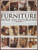 The Practical Illustrated Guide to Furniture Repair and Restoration: Expert Step-By-Step Techniques