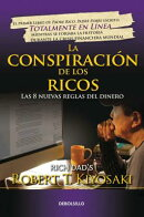 La Conspiracion de Los Ricos / Rich Dad's Conspiracy of the Rich: The 8 New Rules of Money: Las 8 Nu