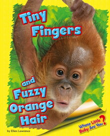 Tiny Fingers and Fuzzy Orange Hair (Orangutan) TINY FINGERS & FUZZY ORANGE HA (Whose Little Baby Are You?) [ Ellen Lawrence ]