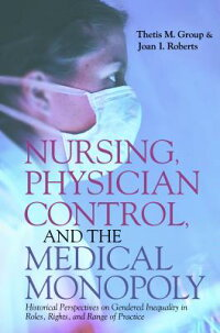 Nursing,PhysicianControl,andtheMedicalMonopoly:HistoricalPerspectivesonGenderedInequality[ThetisM.Group]