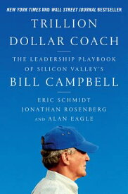 Trillion Dollar Coach: The Leadership Playbook of Silicon Valley's Bill Campbell TRILLION DOLLAR COACH [ Eric Schmidt ]