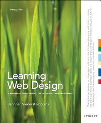 LearningWebDesign:ABeginner'sGuidetoHTML,CSS,JavaScript,andWebGraphics[JenniferNiederstRobbins]