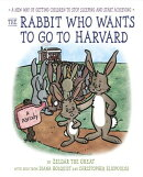 The Rabbit Who Wants to Go to Harvard: A New Way of Getting Children to Stop Sleeping and Start Achi