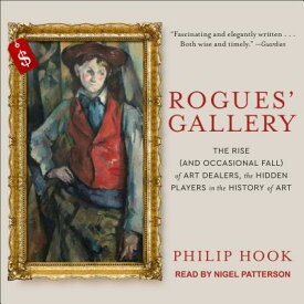 Rogues' Gallery: The Rise (and Occasional Fall) of Art Dealers, the Hidden Players in the History of ROGUES GALLERY D [ Philip Hook ]