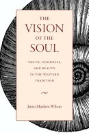 The Vision of the Soul: Truth, Beauty, and Goodness in the Western Tradition