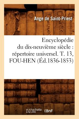 Encyclopedie Du Dix-Neuvieme Siecle: Repertoire Universel. T. 13, Fou-Hen (Ed.1836-1853) FRE-ENCYCLOPEDIE DU DIX-NEUVIE (Generalites) [ Collectif ]