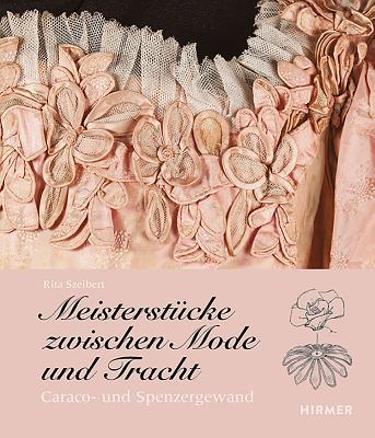 Meisterstucke Zwischen Mode Und Tracht: Caraco- Und Spenzergewand GER-MEISTERSTUCKE ZWISCHEN MOD [ Rita Szeibert ]