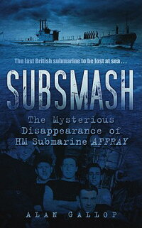 Subsmash:TheMysteriousDisappearanceofHmSubmarineAffray