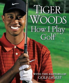 How I Play Golf HOW I PLAY GOLF [ Tiger Woods ]