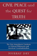 Civil Peace and the Quest for Truth: The First Amendment Freedoms in Political Philosophy and Americ