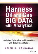 Harness Oil and Gas Big Data with Analytics: Optimize Exploration and Production with Data-Driven Mo