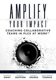 Amplify Your Impact: Coaching Collaborative Teams in Plcs (Instructional Leadership Development and AMPLIFY YOUR IMPACT [ Thomas W. Many ]