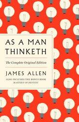 As a Man Thinketh: The Complete Original Edition: Also Includes the Bonus Book Mastery of Destiny (a