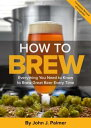 How to Brew: Everything You Need to Know to Brew Great Beer Every Time HT BREW 4...