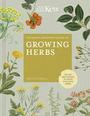The Kew Gardener's Guide to Growing Herbs: The Art of Science to Grow Your Own Herbs