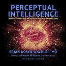 Perceptual Intelligence: The Brain's Secret to Seeing Past Illusion, Misperception, and Self-Decepti