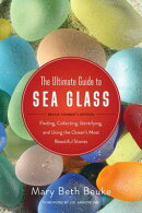 The Ultimate Guide to Sea Glass: Beach Comber's Edition: Finding, Collecting, Identifying, and Using